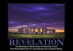 Revelation -The downside of being ahead of your time is that your ruins might end up a playground for cavorting druids. What Month, Demotivational Posters, White Horses, Stonehenge, Just For Laughs, The Funny, Funny Shit, Funny Stuff, Picture Wall