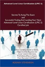 Advanced Level Linux Certification (LPIC-2) : secrets to acing the exam and successful finding and landing your next advanced Level Linux Certification (LPIC-2) certified job / Stevenson, Rodney