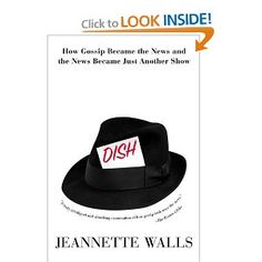Dish: How Gossip Became the News and the News Became Just Another Show: Jeannette Walls: 9780380810451: Amazon.com: Books