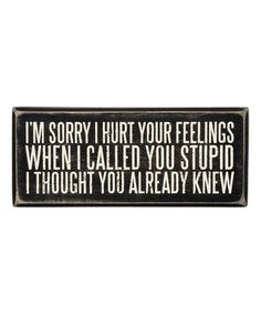 Another great find on #zulily! 'When I Called You Stupid' Box Sign #zulilyfinds