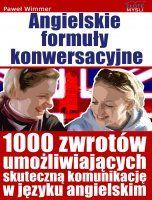 Angielskie formuły konwersacyjne / Paweł Wimmer    W jaki sposób 1000 formuł konwersacyjnych pozwoli Ci opanować język angielski i sprawną komunikację?