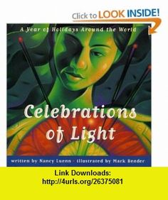 Celebrations Of Light  A Year of Holidays Around the World (9780689319860) Nancy Luenn, Mark Bender , ISBN-10: 068931986X  , ISBN-13: 978-0689319860 ,  , tutorials , pdf , ebook , torrent , downloads , rapidshare , filesonic , hotfile , megaupload , fileserve
