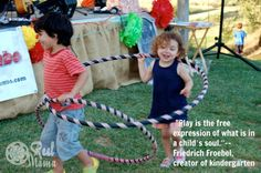 """Play is the highest expression of human development in childhood, for it alone is the free expression of what is in a child's soul.""--Friedrich Froebel, creator of kindergarten"