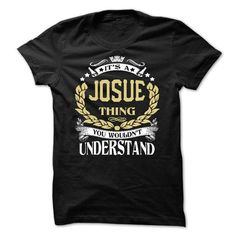 JOSUE .Its a JOSUE Thing You Wouldnt Understand - T Shi - #christmas gift #student gift. GET IT => https://www.sunfrog.com/LifeStyle/JOSUE-Its-a-JOSUE-Thing-You-Wouldnt-Understand--T-Shirt-Hoodie-Hoodies-YearName-Birthday-64608861-Guys.html?68278