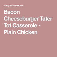 Bacon Cheeseburger Tater Tot Casserole - Plain Chicken