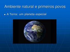 Ambiente natural e primeiros povos.  A Terra: um planeta especial.  Quais  são as formas de representar a Terra?.  O  globo terrestre é a melhor forma de representar a Terra pois tem uma forma muito semelhante a ela  .