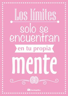 Los limites solo se encuentran en tu propia mente The limits are only found in your own mind Positive Phrases, Motivational Phrases, Positive Vibes, Positive Quotes, Inspirational Quotes, Coaching, Mr Wonderful, More Than Words, Spanish Quotes