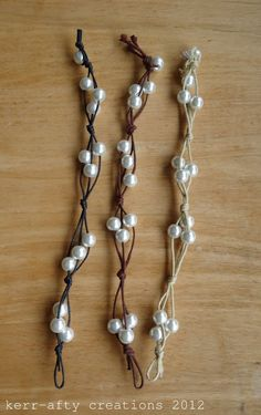 Easy Bracelet Tutorial (remember to find pearls with holes large enough for the cord, otherwise you have to ream them)