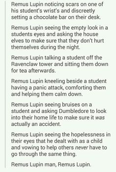 Remus Lupin- I feel like he would have done this with sirius (because of his ab. Remus Lupin- I fe Harry Potter World, Harry Potter Marauders, Harry Potter Love, Harry Potter Fandom, Harry Potter Universal, Harry Potter Memes, The Marauders, Potter Facts, Albus Dumbledore