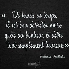 """""""De temps en temps, il est bon d'arrêter notre quête du bonheur et d'être tout simplement heureux."""" Guillaume Apollinaire #Citation #QuoteOfTheDay - Minutefacile.com"""