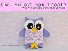 Video making this cute wee owl using the Sizzix Pillow Box die, but I think the punch board will work, too.
