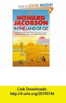 In the Land of Oz (9780140109665) Howard Jacobson , ISBN-10: 0140109668  , ISBN-13: 978-0140109665 ,  , tutorials , pdf , ebook , torrent , downloads , rapidshare , filesonic , hotfile , megaupload , fileserve