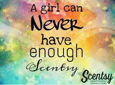 True Story. You can never have enough Scentsy!  Click on the image to go directly to my website to add to your collection    Https://lfletcher.scentsy.us  FB: www.facebook.com/groups/LoveScentsyWithLauren