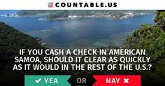 If you Cash a Check in American Samoa, Should it Clear as Quickly as it Would in the Rest of the U.S.? #Banking #Economy #Families #States #Trade #Agreements #Wages #Work #politics #countable