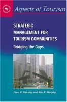 Strategic management for tourism communities [Recurso electrónico] : bridging the gaps / Peter E. Murphy and Ann E. Murphy