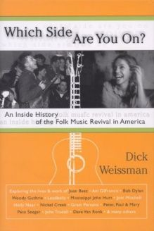 Which Side Are You On?  An Inside History of the Folk Music Revival in America, 978-0826419149, Dick Weismann, Continuum; First edition (presumed; no earlier dates stated) edition