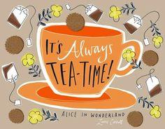 Always tea time! quote via www.TheRabbitHoleRunsDeep.Blog.com