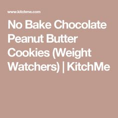 No Bake Chocolate Peanut Butter Cookies (Weight Watchers) | KitchMe