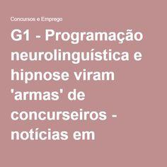 G1 - Programação neurolinguística e hipnose viram 'armas' de concurseiros - notícias em Concursos e Emprego