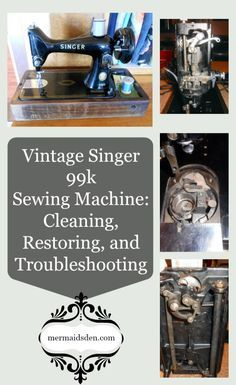 Vintage Singer 99k Sewing Machine Cleaning Restoring and Troubleshooting