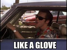 I say this when I park into tight places....love those movies. Ace Ventura
