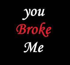 you broke me i trusted you and you hurt me i cant trust any more it hurts to much help me