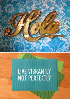 hola: live vibrantly, not perfectly - words to live by. #hola #elcamino via design love fest