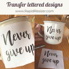 Rapid Resizer, Letter Patterns, Home Printers, Lettering Design, Never Give Up, Tableware, Crafts, Decor, Decorating