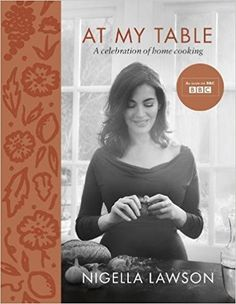 At My Table: A Celebration of Home Cooking: Amazon.co.uk: Nigella Lawson: 9781784741631: Books