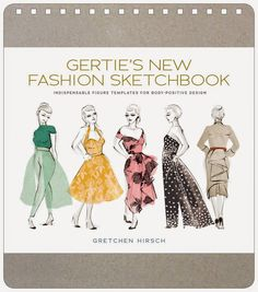 Gertie's New Blog for Better Sewing: Coming Soon! Gertie's New Fashion Sketchbook: Indispensable Figure Templates for Body-Positive Design