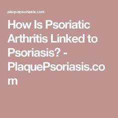 How Is Psoriatic Arthritis Linked to Psoriasis? - PlaquePsoriasis.com