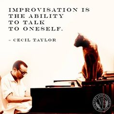 Improvisation is the ability to talk to oneself. - Cecile Taylor