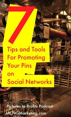 7 Tips and Tools to Help Promote Your Pins on Social Networks by @mcngmarketing. To find out more, visit www.MCNGMarketing.com/episode18 #Pinterest
