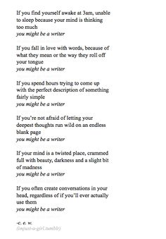 I'm a writer... indeed. http://imjust-a-girl.tumblr.com/image/51101875771 https://www.facebook.com/PoorManPublishing