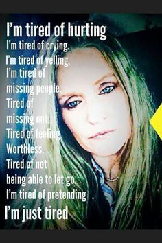 Im just tired.....