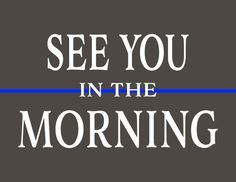 Police Sign Thin Blue Line See You In The Morning Police Officer Police Girlfriend, Police Officer Wife, Cop Wife, Police Wife Life, Police Family, Police Wife Quotes, Law Enforcement Quotes, Law Enforcement Wife, Police Sign
