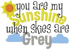 INSTANT DOWNLOAD You are my Sunshine when Skies by EmbroideryFirst, $2.99