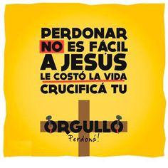 #RETO #CATÓLICO PERDONAR no es fácil, a Jesús le costó la vida...Crucifica tu ORGULLO...PERDONA!!
