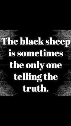 I believe this is true... Look at who is calling a black sheep out. Are they wearing a costume??? 💯