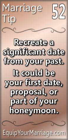 Practical Marriage Tip 52 - Recreate a significant date from your past. It could be your first date, proposal, or part of your honeymoon.