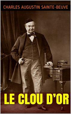 Le Clou d'or est une nouvelle du critique littéraire et écrivain français Charles Augustin Sainte-Beuve (1804 – 1869).