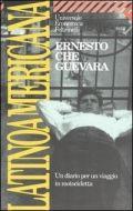 Latinoamericana - Guevara, Ernesto   Nel dicembre del 1951 due ragazzi argentini partono su una sgangherata motocicletta da Cordoba, decisi ad attraversare il continente, fino al Venezuela.Ernesto Guevara de la Serna e Alberto Granado Jiménez, entrambi studenti di medicina, termineranno il loro viaggio lungo e avventuroso il 26 luglio 1952.