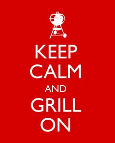 Keep calm and grill on - for men !!!!!