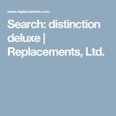 Search: distinction deluxe | Replacements, Ltd.