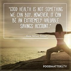 Good health is not something we can buy, however, it can be an extremely valuable savings account. -Anne Wilson Schaef Quote #quote #quotes #health