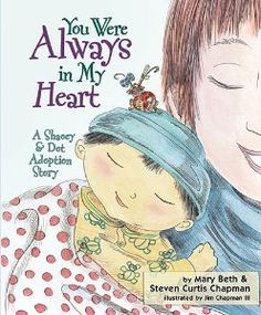 You Were Always in My Heart: A Shaoey and Dot Adoption Story: Mary Beth Chapman, Steven Curtis Chapman: 9781400322763: Amazon.com: Books