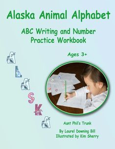 Alaska Animal Alphabet, ABC Writing and Number Practice Workbook, Ages – Aunt Phil's Trunk