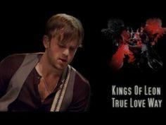 Kings Of Leon - True Love Way
