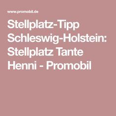 Stellplatz-Tipp Schleswig-Holstein: Stellplatz Tante Henni - Promobil