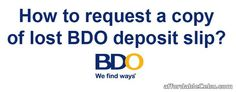 Due to unavoidable situation, you might lost or misplace your BDO (Banco de Oro) deposit slip. A deposit slip might be very important to you for future reference or for documentation in case of account balance dispute. So you might need a copy of the deposit slip.   Read more: http://www.affordablecebu.com/load/banking/how_to_request_or_get_copy_of_lost_deposit_slip_in_bdo/13-1-0-29624